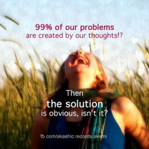 99% of problems due to thoughts