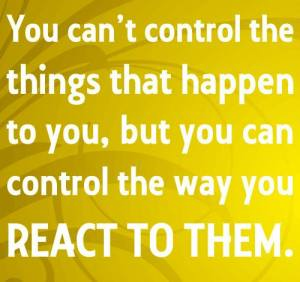 you can control your reactions