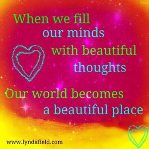 fill minds with beautiful thoughts beautiful place