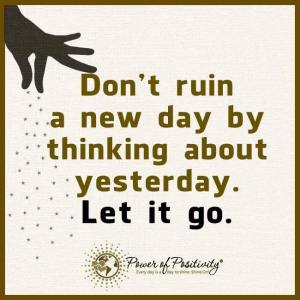 don't ruin new day with yesterday
